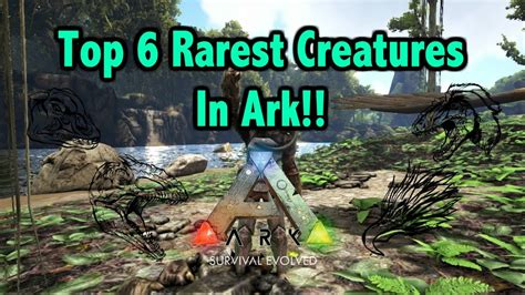 Top 6 Rarest Creatures To Find In Ark Survival Evolved